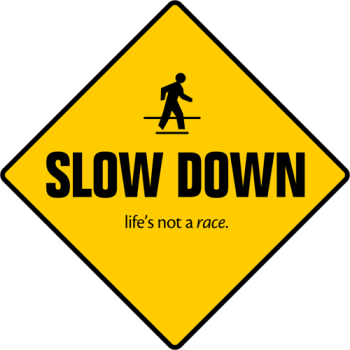 slow-down Not A Race
